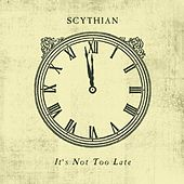 Play & Download It's Not Too Late by Scythian | Napster