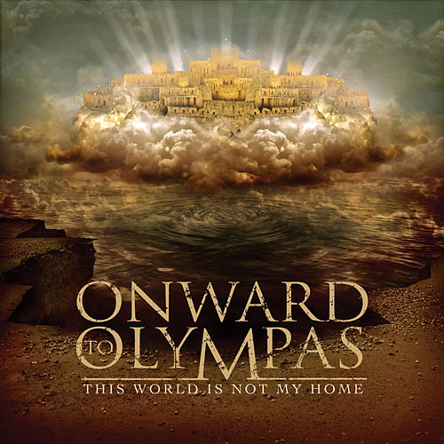 This World Is Not My Home by Onward To Olympas
