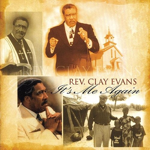 It's Me Again by Rev. Clay Evans