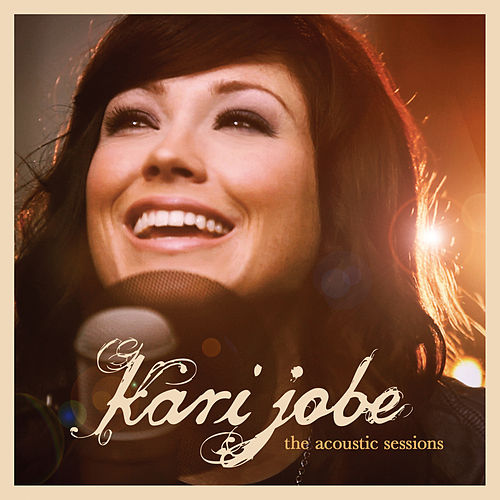 The Acoustic Sessions by Kari Jobe