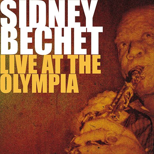 Sidney Bechet Live At the Olympia (Paris, France) by Sidney Bechet
