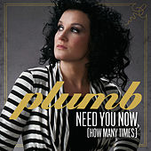 Play & Download Need You Now (How Many Times) (Single) by Plumb | Napster