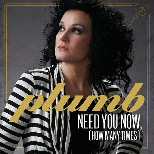 Need You Now (How Many Times) (Single) by Plumb