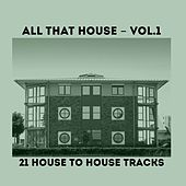 Play & Download All That House, Vol. One (21 House to House Tracks) by Various Artists | Napster
