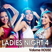 Play & Download Ladies Night 4 - Volume House by Various Artists | Napster