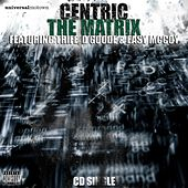The Matrix (feat. Trife, Easy Mccoy & D Goode) by Centric