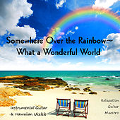 Play & Download Somewhere Over the Rainbow - What a Wonderful World: Instrumental Guitar & Hawaiian Ukelele by Relaxation Guitar Maestro | Napster
