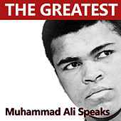 Play & Download The Greatest Muhammad Ali Speaks by Muhammad Ali | Napster