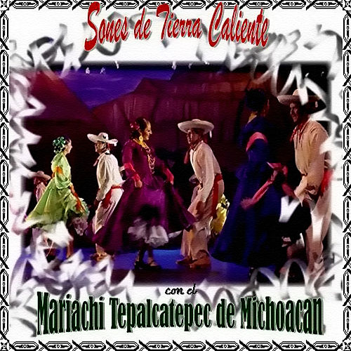Play & Download Sones de Tierra Caliente by Mariachi Tepalcatepec De Michoacan | Napster