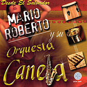 Play & Download Desde el Salvador by Mario Roberto Y Su Orquesta Canela  | Napster