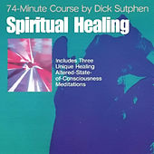 Play & Download Spiritual Healing 74-Minute Course by Dick Sutphen | Napster