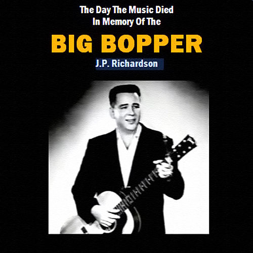 Play & Download The Day the Music Died, in Memory of the Big Bopper by Various Artists | Napster
