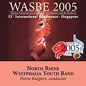 Play & Download 2005 WASBE Singapore: North Rhine Westphalia Youth Band by North Rhine Westphalia Youth Band | Napster