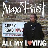 Play & Download All My Loving by Maxi Priest | Napster