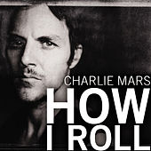Play & Download How I Roll by Charlie Mars | Napster
