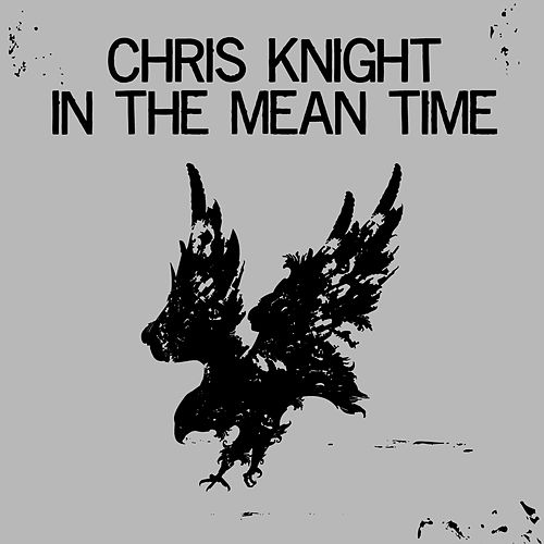 Play & Download In the Mean Time by Chris Knight | Napster