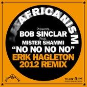 Play & Download No No No (Erik Hagleton 2012 Remix) by Bob Sinclar | Napster