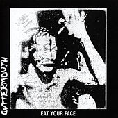 Eat Your Face by Guttermouth