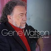 Play & Download Matters of the Heart by Gene Watson | Napster