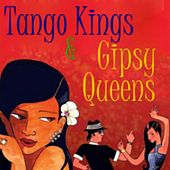 Play & Download Tango Kings & Gipsy Queens by Various Artists | Napster