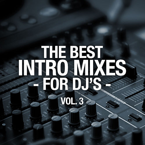 The Best Intro Mixes - For DJ's,  Vol. 3 by Various Artists