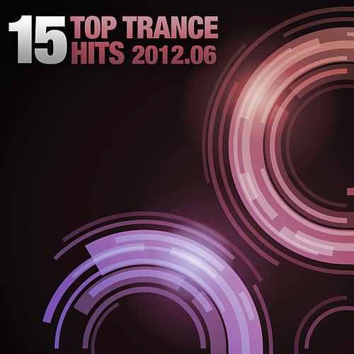 Play & Download 15 Top Trance Hits 2012 - 06 by Various Artists | Napster