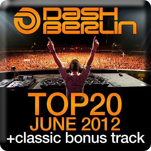 Play & Download Dash Berlin Top 20 - June 2012 by Various Artists | Napster