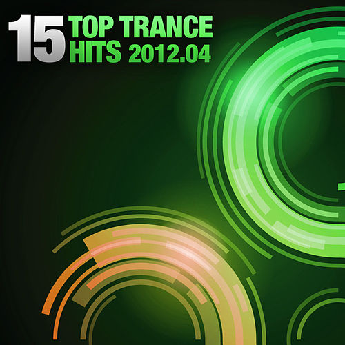 15 Top Trance Hits, 2012-04 by Various Artists