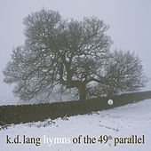 Play & Download Hymns Of The 49th Parallel by k.d. lang | Napster