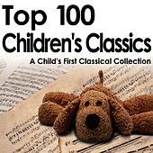 Play & Download Top 100 Children's Classics - A Child's First Classical Collection by Various Artists | Napster