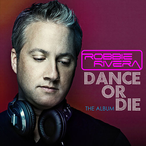 Play & Download Dance or Die: the Album by Robbie Rivera | Napster