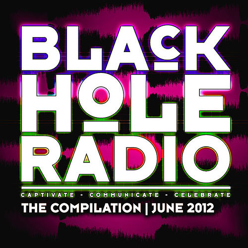 Play & Download Black Hole Radio June 2012 by Various Artists | Napster