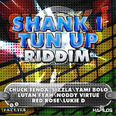 Play & Download Shank I Tun Up Riddim by Various Artists | Napster