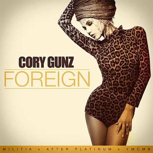 Play & Download Foreign by Cory Gunz | Napster