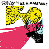 Play & Download Hair: Debatable by Atom and His Package | Napster