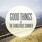 Play & Download Good Things by The Dangerous Summer | Napster