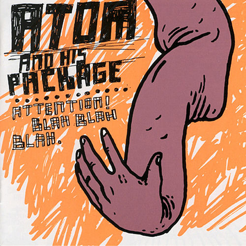 Attention!  Blah Blah Blah by Atom and His Package