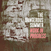 Play & Download Work In Progress (Single) by The Dangerous Summer | Napster