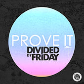 Play & Download Prove It (Single) by Divided By Friday | Napster