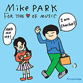 For The Love Of Music by Mike Park