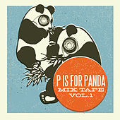 Play & Download P is For Panda Mixtape Volume 1 by Various Artists | Napster