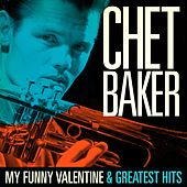 Chet Baker : My Funny Valentine and Greatest Hits (Remastered) di Chet Baker