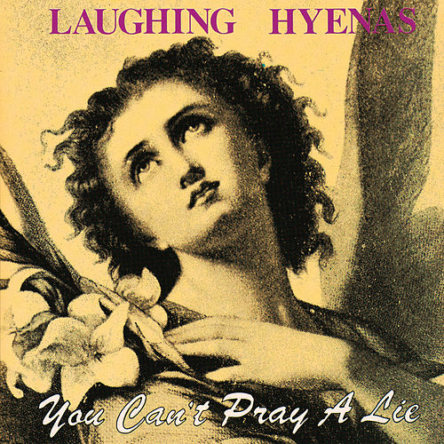 Play & Download You Can't Pray a Lie by Laughing Hyenas | Napster