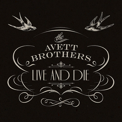 Play & Download Live And Die by The Avett Brothers | Napster