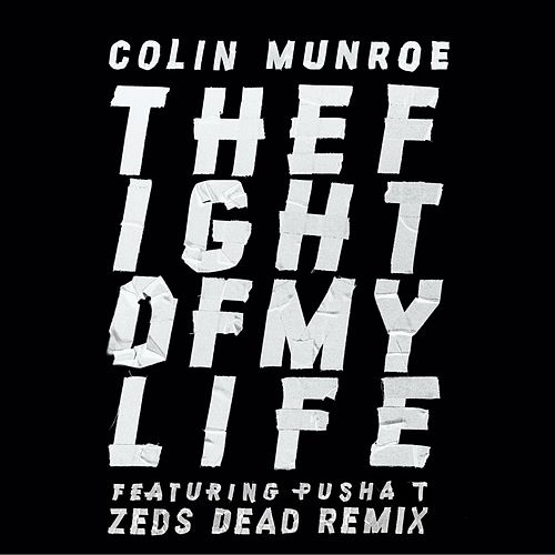 Play & Download Fight of My Life (feat. Pusha T) [Zeds Dead Remix] by Colin Munroe | Napster