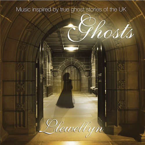 Play & Download Ghosts (digitally Re-mastered + BONUS) - Music inspired by true ghost stories of the UK by Llewellyn | Napster