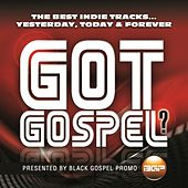 Play & Download Got Gospel? The Best Indie Tracks...Yesterday, Today & Forever by Various Artists | Napster