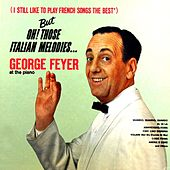 Play & Download But Oh! Those Italian Melodies... by George Feyer | Napster