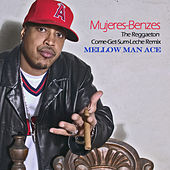 Play & Download Mujeres-Benzes (The Reggaeton Come-Get-Some-Leche Remix) by Mellow Man Ace | Napster