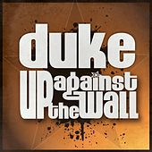 Play & Download Up Against the Wall by Duke | Napster